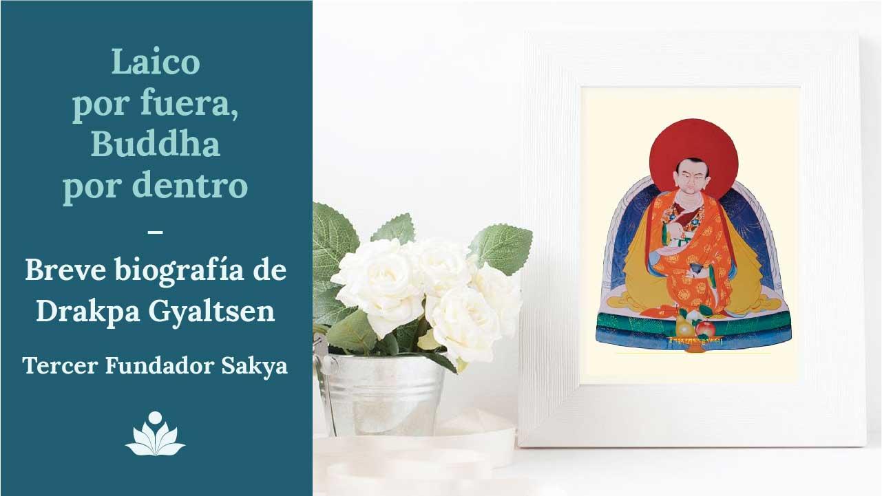 Laico por fuera, Buddha por dentro: Breve biografía de Drakpa Gyaltsen, Tercer Fundador Sakya