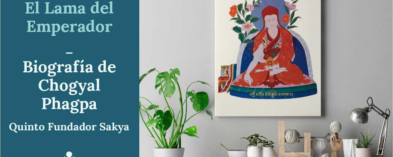 El Lama del Emperador: Biografía de Chogyal Phagpa, el Quinto Fundador Sakya